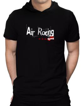Air Racing Is In My Blood Hooded T-Shirt - Mens