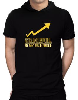 Australian Rules Football ... Is My Business Hooded T-Shirt - Mens