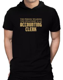 The Person Wearing This Sweatshirt Is An Accounting Clerk Hooded T-Shirt - Mens