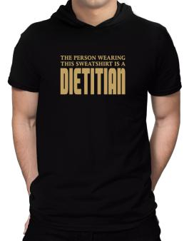 The Person Wearing This Sweatshirt Is A Dietitian Hooded T-Shirt - Mens