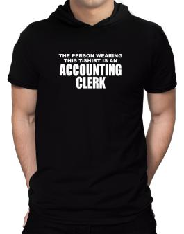 The Person Wearing This T-sshirt Is An Accounting Clerk Hooded T-Shirt - Mens
