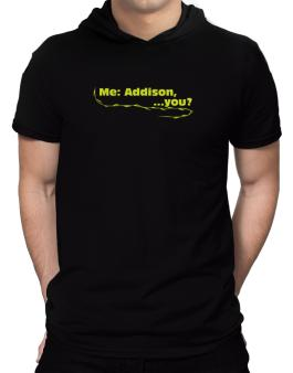 Me: Addison, ... You? Hooded T-Shirt - Mens