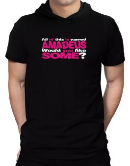 All Of This Is Named Amadeus Would You Like Some? Hooded T-Shirt - Mens