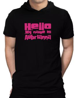 Hello My Name Is Aubrianna Hooded T-Shirt - Mens