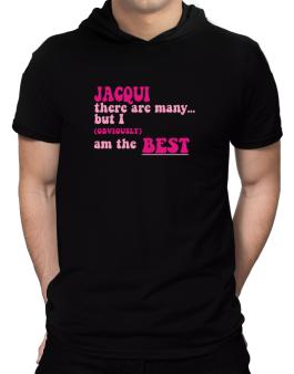 Jacqui There Are Many... But I (obviously!) Am The Best Hooded T-Shirt - Mens