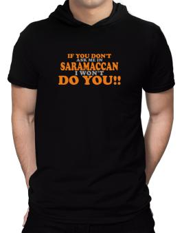 If You Dont Ask Me In Saramaccan I Wont Do You!! Hooded T-Shirt - Mens