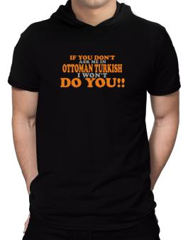 If You Dont Ask Me In Ottoman Turkish I Wont Do You!! Hooded T-Shirt - Mens