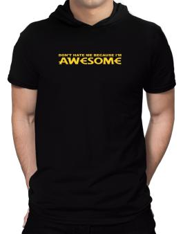 Dont Hate Me Because Im Awesome Hooded T-Shirt - Mens