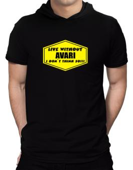 Live Without Avari , I Dont Think So ! Hooded T-Shirt - Mens