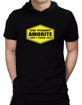 Live Without Amorite , I Dont Think So ! Hooded T-Shirt - Mens