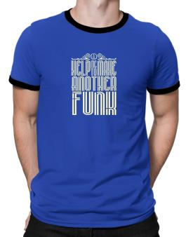 Help Me To Make Another Funk Ringer T-Shirt
