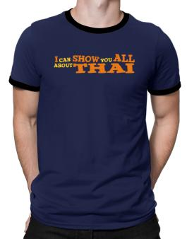 I Can Show You All About Thai Ringer T-Shirt