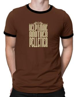 Help Me To Make Another Pelletier Ringer T-Shirt