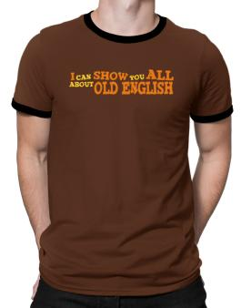 I Can Show You All About Old English Ringer T-Shirt