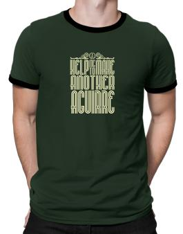 Help Me To Make Another Aguirre Ringer T-Shirt