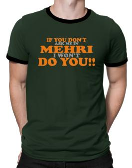 If You Dont Ask Me In Mehri I Wont Do You!! Ringer T-Shirt