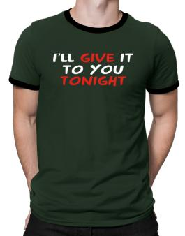 I´ll Give It To You Tonight Ringer T-Shirt