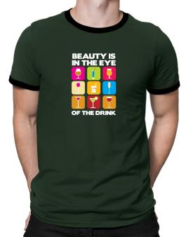 Beauty Is In The Eye Of The Drink Ringer T-Shirt
