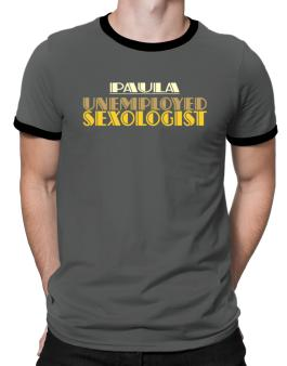 Paula Unemployed Sexologist Ringer T-Shirt