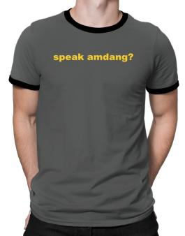 Speak Amdang ? Ringer T-Shirt