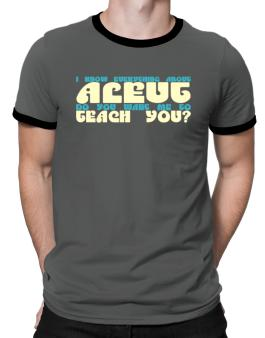 I Know Everything About Aleut? Do You Want Me To Teach You? Ringer T-Shirt