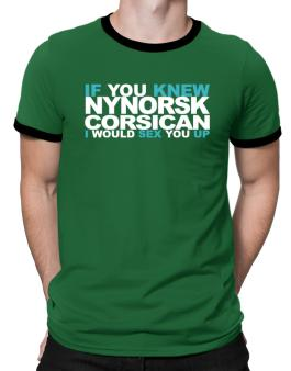 If You Knew Corsican I Would Sex You Up Ringer T-Shirt