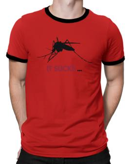 It Sucks ... - Mosquito Ringer T-Shirt