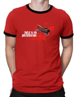 There Is No Justification Ringer T-Shirt
