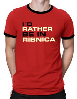 """"""" Id rather be in Ribnica """" Ringer T-Shirt"""