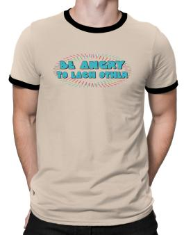 Be Angry To Each Other Ringer T-Shirt
