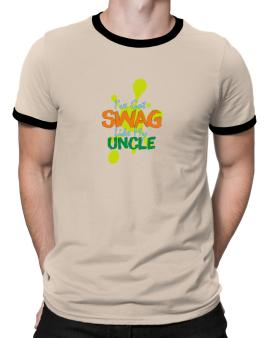 Ive got swag like my uncle Ringer T-Shirt