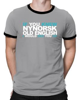 If You Knew Old English I Would Sex You Up Ringer T-Shirt