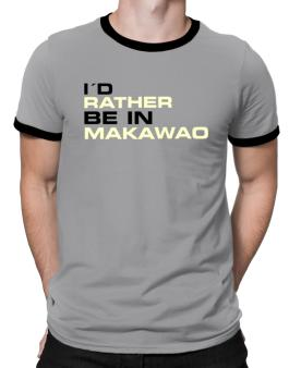 """"""" Id rather be in Makawao """" Ringer T-Shirt"""