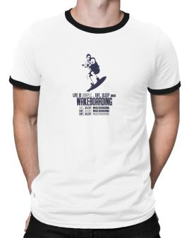 Life Is Simple... Eat, Sleep And Wakeboarding Ringer T-Shirt