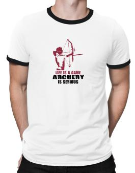Life Is A Game, Archery Is Serious Ringer T-Shirt