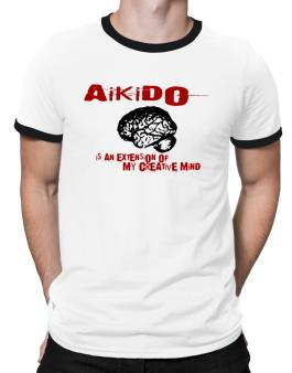 Aikido Is An Extension Of My Creative Mind Ringer T-Shirt