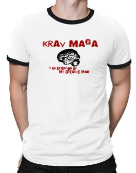 Krav Maga Is An Extension Of My Creative Mind Ringer T-Shirt