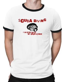Scuba Diving Is An Extension Of My Creative Mind Ringer T-Shirt