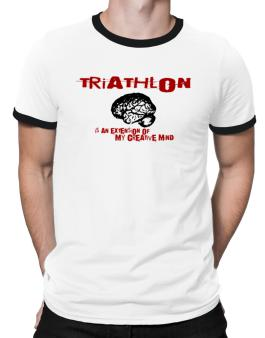 Triathlon Is An Extension Of My Creative Mind Ringer T-Shirt