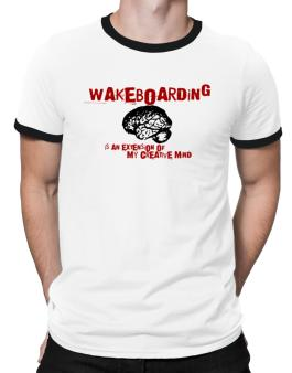Wakeboarding Is An Extension Of My Creative Mind Ringer T-Shirt