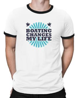 Boating Changes My Life Ringer T-Shirt