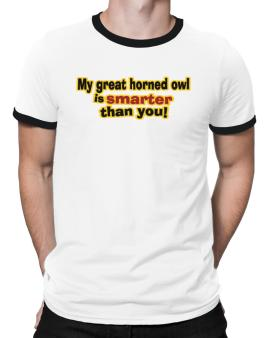 My Great Horned Owl Is Smarter Than You! Ringer T-Shirt