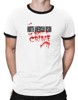 Being A ... North American Bison Is Not A Crime Ringer T-Shirt