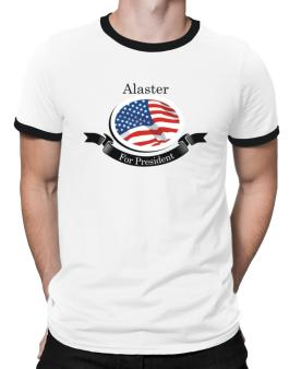 Alaster For President Ringer T-Shirt