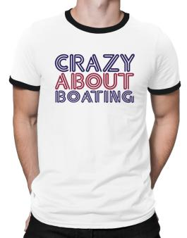 Crazy About Boating Ringer T-Shirt