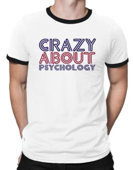 Crazy About Psychology Ringer T-Shirt