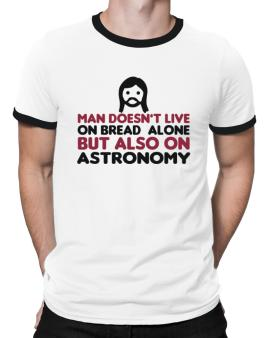 Man Doesnt Live On Bread Alone But Also On Astronomy Ringer T-Shirt