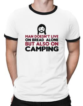 Man Doesnt Live On Bread Alone But Also On Camping Ringer T-Shirt