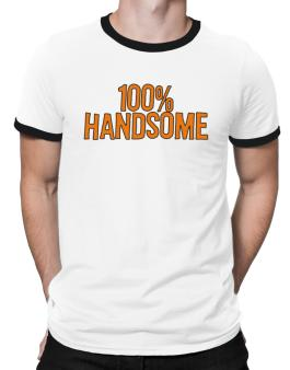 100% Handsome Ringer T-Shirt