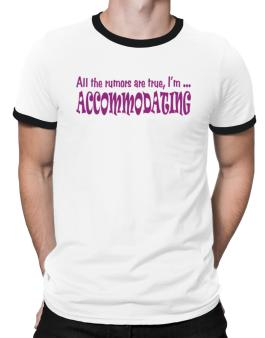 All The Rumors Are True, Im ... Accommodating Ringer T-Shirt
